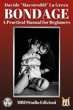 Bondage: A Practical Manual for Beginners - Shibari and Kinbaku