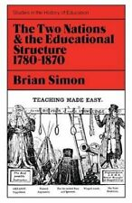 Two Nations and the Educational Structure 1780-1870 (Study in History of Educat