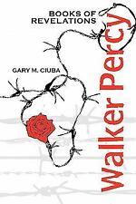 Walker Percy: Books Of Revelations: By Gary M. Ciuba