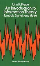 AN INTRODUCTION TO INFORMATION THEORY: Symbols, Signals and Noise By John Pierce