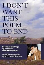 I Don't Want This Poem to End; Mahmoud Darwish; 2017 NEW Softcover;9781911072096
