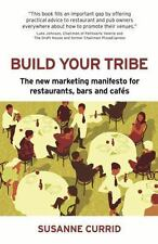 Build Your Tribe : The New Marketing Manifesto for Restaurants, Bars and Caf?...