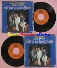 LP 45 7'' VITTORIO BORGHESI Come un eco d'amor Balera club 1977 italy cd mc dvd