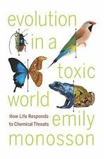 Evolution in a Toxic World: How Life Responds to Chemical Threats, Monosson, Emi