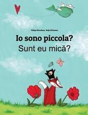 Io Sono Piccola? Sunt Eu Mica? : Libro Illustrato per Bambini:...