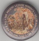 WW1 Australia ANZAC RSA Building Fund Leisure Moments 32mm tin badge, soldiers
