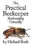 The Practical Beekeeper Volume I, II and III : Beekeeping Naturally vol. 123...