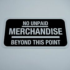 """PVC SIGN 12"""" BY 6"""" NO UNPAID MERCHANDISE BEYOND THIS POINT WASHROOM RETAIL STORE"""