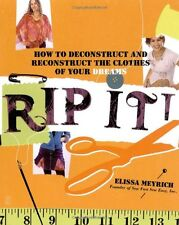 Rip It!: How to Deconstruct and Reconstruct the Clothes of Your Dreams by Elissa