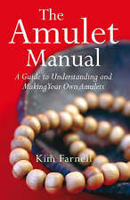 The Amulet Manual: A Guide to Understanding and Making Your Own Amulets: A Compl