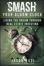 Smash Your Alarm Clock!: Living the Dream Through Real Estate Investing