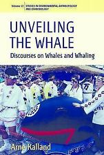 Unveiling the Whale: Discourses on Whales and Whaling (Paperback or Softback)