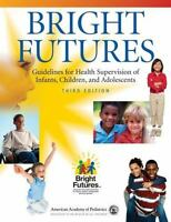 Bright Futures : Guidelines for Health Supervision of Infants, Children, and...