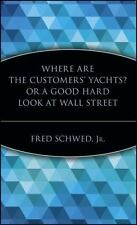 Where Are the Customers' Yachts? or A Good Hard Look at Wall Street: By Schwe...