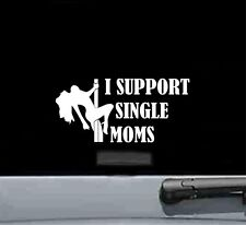 I support single moms vinyl decal sticker funny joke car truck stripper pole