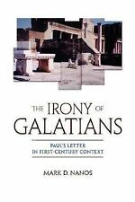 The Irony of Galatians : Paul's Letter in First-Century Context by Mark D....