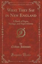 What They Say in New England: A Book of Signs, Sayings, and Superstitions (Class