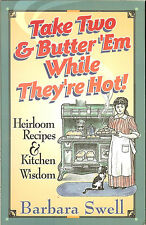 Take Two and Butter 'em While They're Hot: Heirloom Recipes & Kitchen Wisdom PB