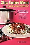 Slow Cooker Meals: Easy Home Cooking For Busy People, Or How To Cook Simple C...