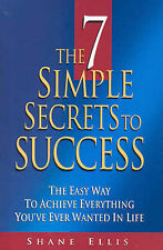 The 7 Simple Secrets to Success - Shane Ellis - Achieve Everything you Want !