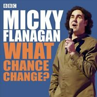 Micky Flanagan: What Chance Change? The complete BBC Radio series 9781529128932