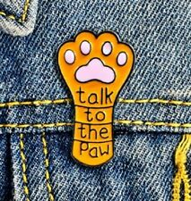Pin Badge Brooch Ladies Mens Gift Uk Talk To The Paw Cat Lover Pet Enamel