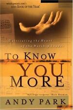 To Know You More: Cultivating the Heart of the Worship Leader-ExLibrary