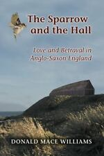 The Sparrow and the Hall: Love and Betrayal in Anglo-Saxon England