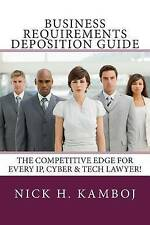 Business Requirements Deposition Guide: The Competitive Edge For Every IP, Cyber