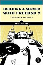 Building a Server with FreeBSD 7 : A Modular Approach by Bryan J. Hong (2008,...