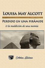 Perdido en una Piramide : O la Maldicion de una Momia by Louisa May Alcott...