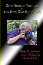 Getting Started in Photography and Sony A100 : Great Starter Dslr by Shawn M....
