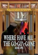 Where Have All the Go-Gos Gone? by Richard Baran (2015, Hardcover)