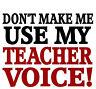 drôle Dont Make moi usage My Teacher Voice T-Shirt Femme Homme S pour 5XL