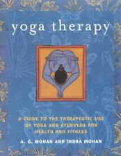 Yoga Therapy : A Guide to the Therapeutic Use of Yoga and Ayurveda for Health...