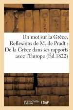 Un Mot Sur la Grece, Ou Reflexions de M. de Pradt : De la Grece Dans Ses...