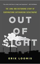 Out of Sight : The Long and Disturbing Story of Corporations Outsourcing Catast…