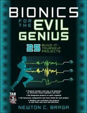 Bionics for the Evil Genius: 25 Build-it-Yourself Projects