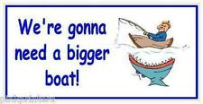 We're gonna need a bigger boat - Funny Fishing Bumper Sticker