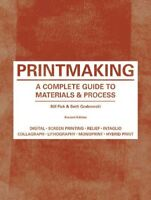 Printmaking : A Complete Guide to Materials & Processes, Paperback by Fick, B...