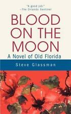 Blood on the Moon : A Novel of Old Florida by Steve Glassman (2002, Paperback)