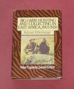 BIG GAME - HUNTING & COLLECTING IN EAST AFRICA 1903-1926 BY KALMAN KITTENBERGER