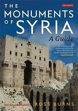 The Monuments of Syria : A Guide by Ross Burns (2009, Paperback)