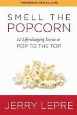 Smell the Popcorn : 12 Life-Changing Secrets to Pop to the Top by Jerry Lepre...