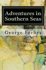 Adventures in Southern Seas by George Forbes (2016, Paperback)