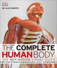 The Complete Human Body : The Definitive Visual Guide 2nd Ed. Alice Roberts