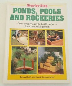 Step By Step Ponds, Pools and Rockeries by Penny Swift & Janek Szymanowski 1995