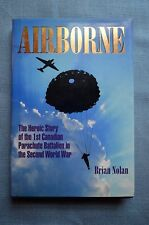 Airborne; The Heroic Story of the 1st Canadian Parachute... by Brian Nolan