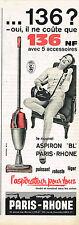 PUBLICITE ADVERTISING   1962   PARIS RHONE    aspirateur