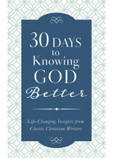 30 Days to Knowing God Better: Life-Changing Insights from Classic Christian...